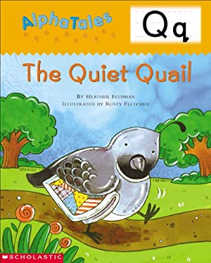 Alphatales (Letter Q: The Quiet Quail): A Series of 26 Irresistible Animal Storybooks That Build Phonemic Awareness & Teach Each Letter of the Alphabe 9780439165402