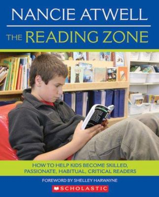 The Reading Zone: How to Help Kids Become Skilled, Passionate, Habitual, Critical Readers 9780439926447