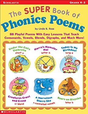 Super Book of Phonics Poems : 88 Playful Poems with Easy Lessons That Teach Consonants, Vowels, Blends, Digraphs, and Much More!
