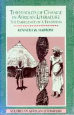 Thresholds of Change in African Literature: The Emergence of a Tradition