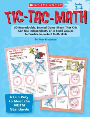 Tic-Tac-Math Grades 3-4: 50 Reproducible, Leveled Game Sheets That Kids Can Use Independently or in Small Groups to Practice Important Math Ski 9780439629201