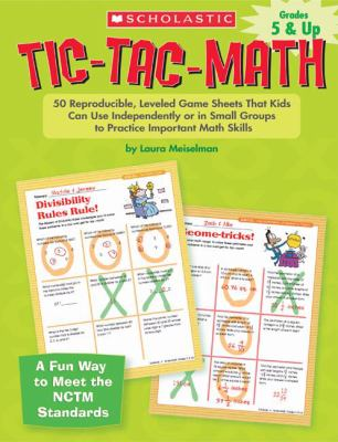 Tic-Tac-Math: 50 Reproducible, Leveled Game Sheets That Kids Can Use Independently or in Small Groups to Practice Important Math Ski 9780439629218