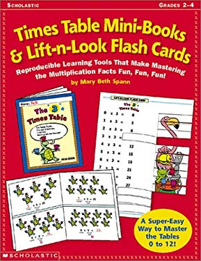 Times Table Mini-Books and Lift-N-Look Flash Cards: Reproducible Learning Tools That Make Mastering Multiplication Fun, Fun, Fun! [With Flash Cards] 9780439104388