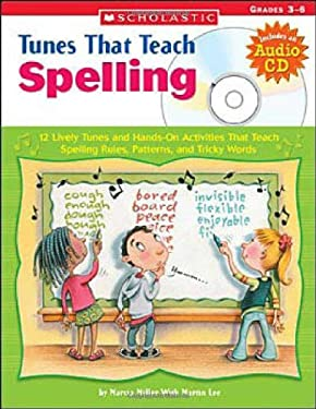 Tunes That Teach Spelling: 12 Lively Tunes and Hands-On Activities That Teach Spelling Rules, Patterns, and Tricky Words 9780439320696