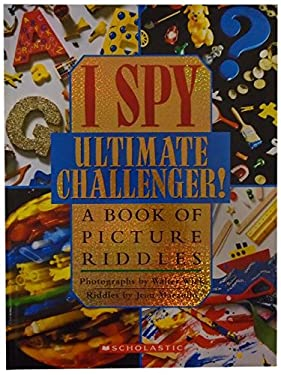 I Spy Ultimate Challenger: A Book of Picture Riddles 9780439454018