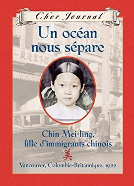 Un Ocean Nous Separe: Chin Mei-Ling, Fille Dimmigrants Chinois, Vancouver, Colombie-Britannique, 1922 9780439953740