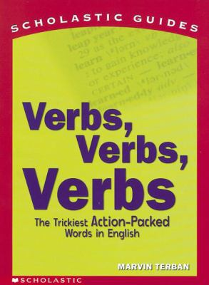 Verbs! Verbs! Verbs!: The Trickiest Action-Packed Words in English 9780439401647