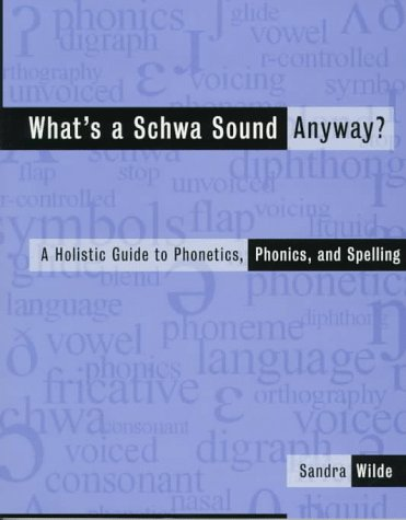 What's a Schwa Sound Anyway?: A Holistic Guide to Phonetics, Phonics, and Spelling 9780435088651