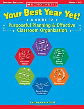 Your Best Year Yet!: A Guide to Purposeful Planning and Effective Classroom Organization 9780439513715