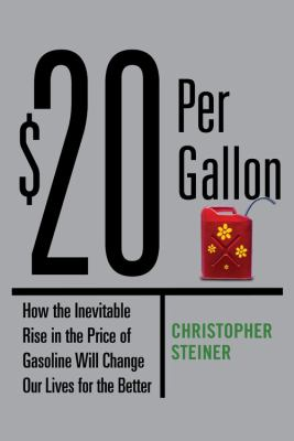 $20 Per Gallon: How the Inevitable Rise in the Price of Gasoline Will Change Our Lives for the Better 9780446549547