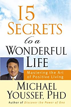 15 Secrets to a Wonderful Life: Mastering the Art of Positive Living 9780446579568