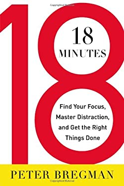18 Minutes: Find Your Focus, Master Distraction, and Get the Right Things Done 9780446583411