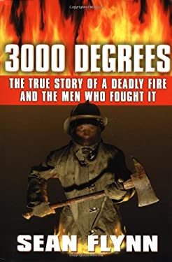 3000 Degrees: The True Story of a Deadly Fire and the Men Who Fought It 9780446528313