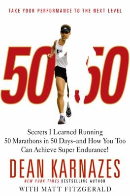 50/50: Secrets I Learned Running 50 Marathons in 50 Days -- And How You Too Can Achieve Super Endurance! 9780446581837