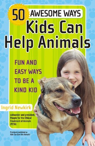 50 Awesome Ways Kids Can Help Animals: Fun and Easy Ways to Be a Kind Kid 9780446698283