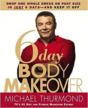 6-Day Body Makeover: Drop One Whole Dress or Pant Size in Just 6 Days--And Keep It Off 9780446577854