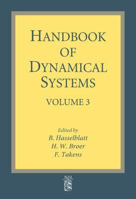 Handbook of Dynamical Systems, Volume 3 - Broer, H. W. / Hasselblatt, B. / Takens, F.