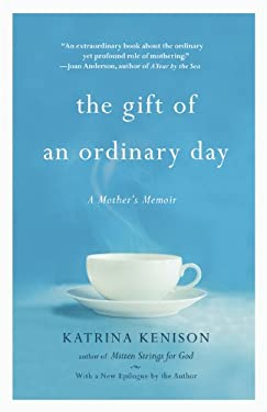The Gift of an Ordinary Day: A Mother's Memoir 9780446409490