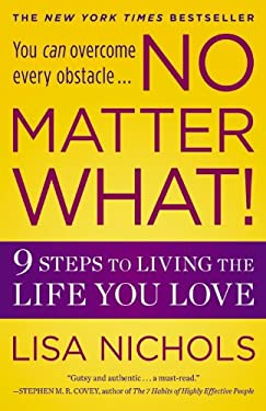 No Matter What!: 9 Steps to Living the Life You Love 9780446538459