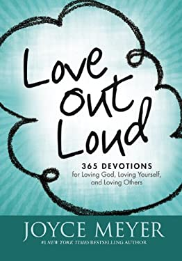 Love Out Loud: 365 Devotions for Loving God, Loving Yourself, and Loving Others 9780446538473
