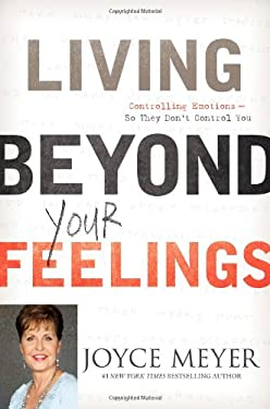 Living Beyond Your Feelings: Controlling Emotions So They Don't Control You 9780446538527