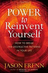 Power to Reinvent Yourself: How to Break the Destructive Patterns in Your Life 1433590