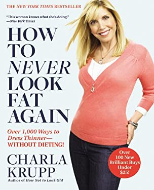 How to Never Look Fat Again: Over 1,000 Ways to Dress Thinner--Without Dieting! 9780446547468