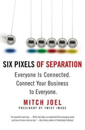 Six Pixels of Separation: Everyone Is Connected. Connect Your Business to Everyone. 9780446548229
