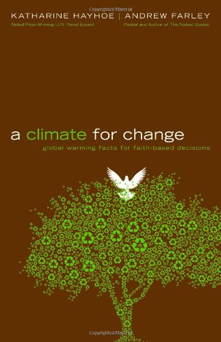A Climate for Change: Global Warming Facts for Faith-Based Decisions 9780446549578