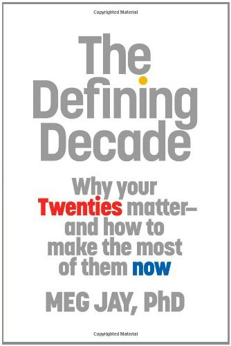 The Defining Decade: Why Your Twenties Matter and How to Make the Most of Them Now 9780446561761