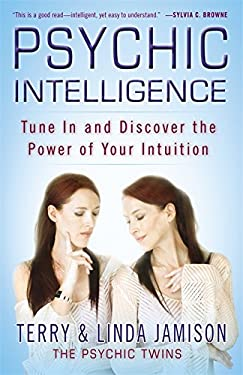 Psychic Intelligence: Tune in and Discover the Power of Your Intuition 9780446563413