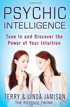 Psychic Intelligence: Tune in and Discover the Power of Your Intuition 9780446563420
