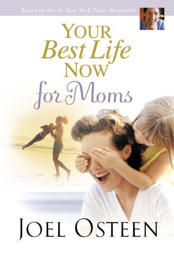 Your Best Life Now for Moms 9780446581004