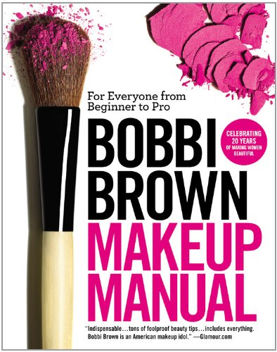 Bobbi Brown Makeup Manual: For Everyone from Beginner to Pro 9780446581356