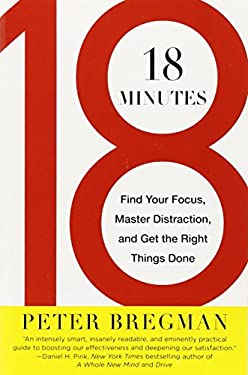 18 Minutes: Find Your Focus, Master Distraction, and Get the Right Things Done 9780446583404