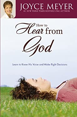 How to Hear from God: Learn to Know His Voice and Make Right Decisions 9780446691246