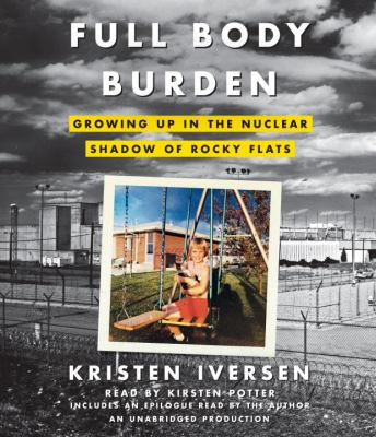 Full Body Burden: Growing Up in the Nuclear Shadow of Rocky Flats 9780449009666