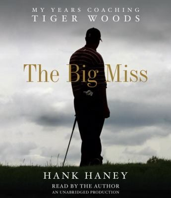 The Big Miss: My Years Coaching Tiger Woods 9780449010846