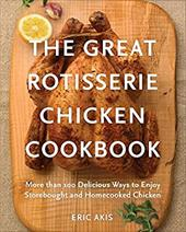 The Great Rotisserie Chicken Cookbook: More than 100 Delicious Ways to Enjoy Storebought and Homecooked Chicken 22769407