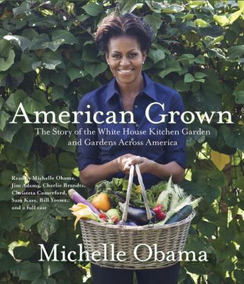 American Grown: The Story of the White House Kitchen Garden and Gardens Across America 9780449808566