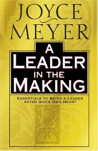 A Leader in the Making: Essentials to Being a Leader After God's Own Heart 9780446532051