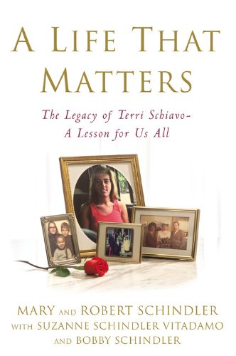 A Life That Matters: The Legacy of Terri Schiavo--A Lesson for Us All 9780446579872