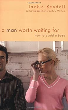 A Man Worth Waiting for: How to Avoid a Bozo 9780446699716