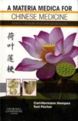 A Materia Medica for Chinese Medicine: Plants, Minerals and Animal Products 9780443100949