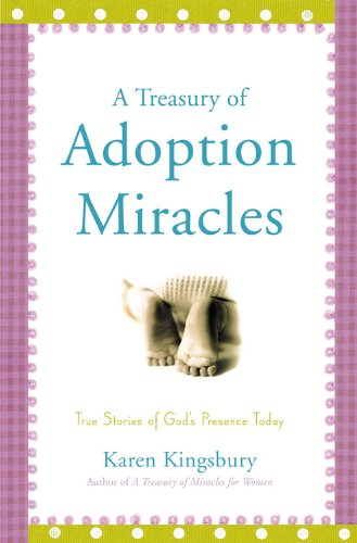 A Treasury of Adoption Miracles: True Stories of God's Presence Today 9780446533379