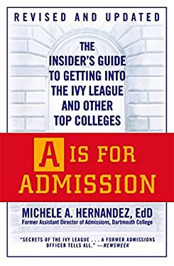 A is for Admission: The Insider's Guide to Getting Into the Ivy League and Other Top Colleges 9780446540674
