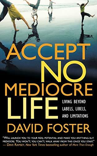 Accept No Mediocre Life: Living Beyond Labels, Libels, and Limitations 9780446693899