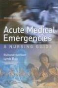 Acute Medical Emergencies: A Nursing Guide 9780443100482