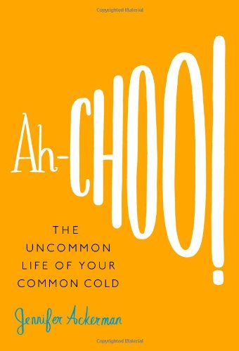 Ah-Choo!: The Uncommon Life of Your Common Cold 9780446541152