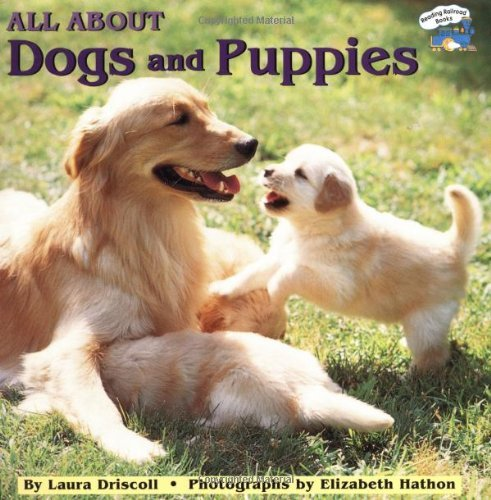 all about dogs and puppies by laura driscoll elizabeth hathon all about dogs 400x397